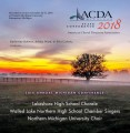 ACDA Michigan 2018 Michigan Lakeshore High School Chorale, Walled Lake High School Chamber Singers, Northern Michigan University Choir October 26-27, 2018 CD